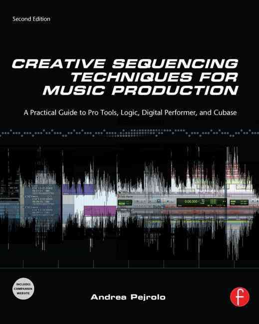 Creative Sequencing Techniques for Music Production By Pejrolo, Andrea
